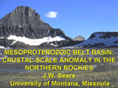 Title slide from the presentation: Mesoproterozoic belt basin: Crustal-scale anomaly in the Northern Rockies